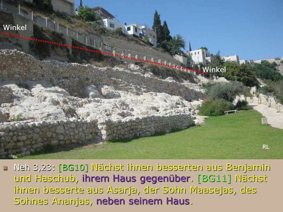 Neh 3,23: [BG10] Nächst ihnen besserten aus Benjamin und Haschub, ihrem Haus gegenüber. [BG11] Nächst ihnen besserte aus Asarja, der Sohn Maasejas, de