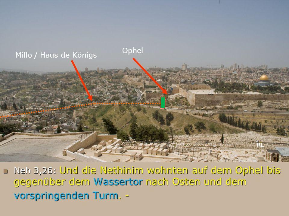 FB Neh 3,26: Und die Nethinim wohnten auf dem Ophel bis gegenüber dem Wassertor nach Osten und dem Neh 3,26: Und die Nethinim wohnten auf dem Ophel bi