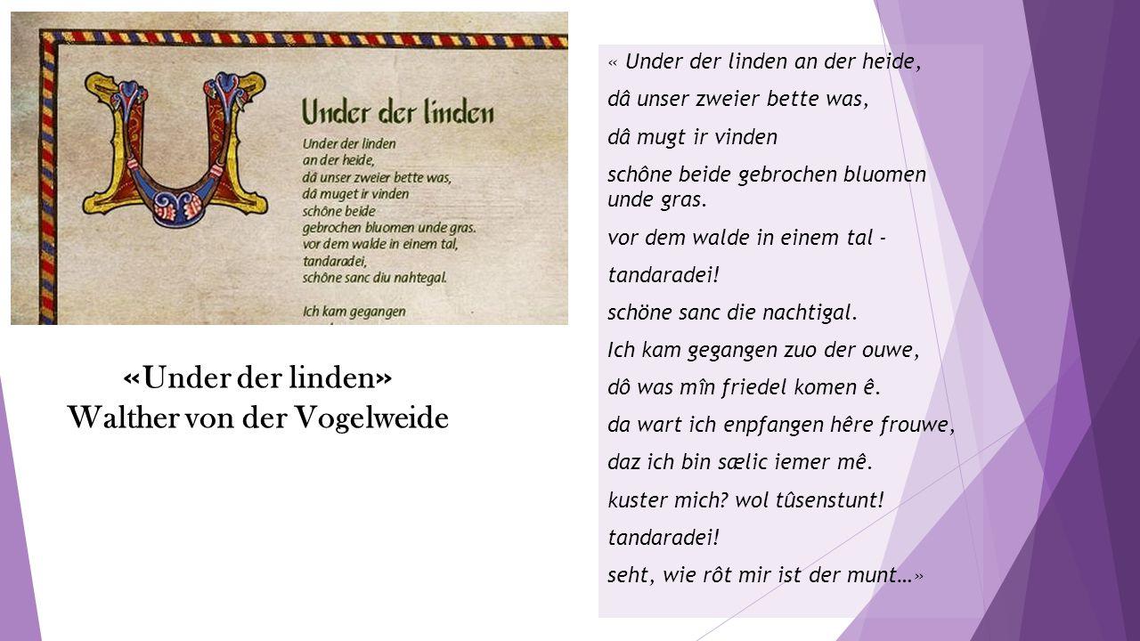 « Under der linden » Walther von der Vogelweide « Under der linden an der heide, dâ unser zweier bette was, dâ mugt ir vinden schône beide gebrochen bluomen unde gras.