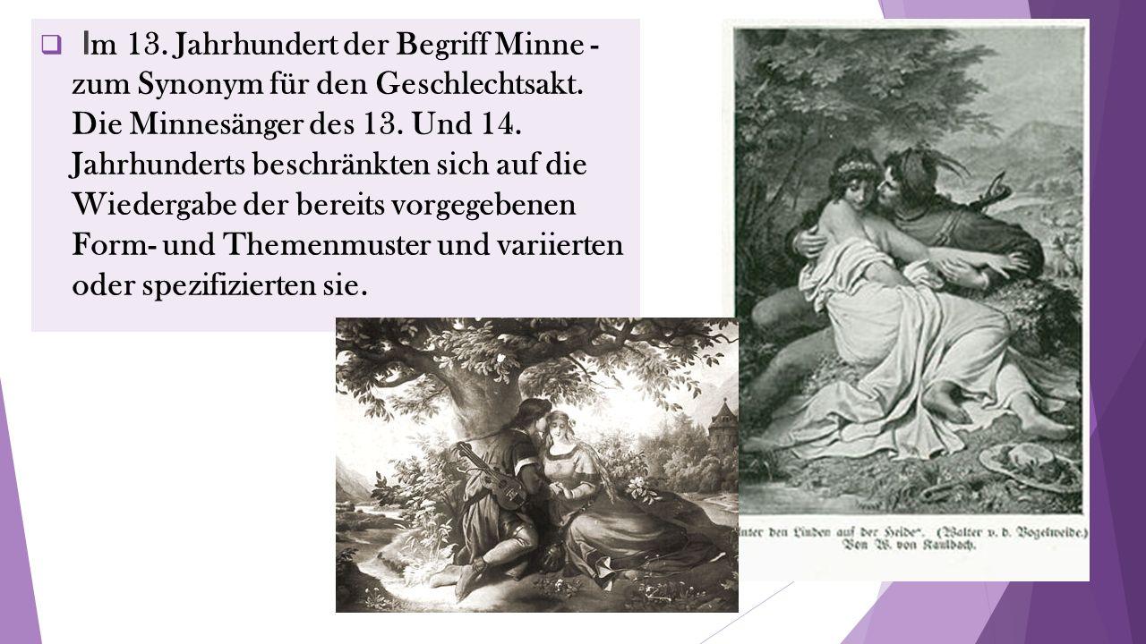  I m 13. Jahrhundert der Begriff Minne - zum Synonym für den Geschlechtsakt.