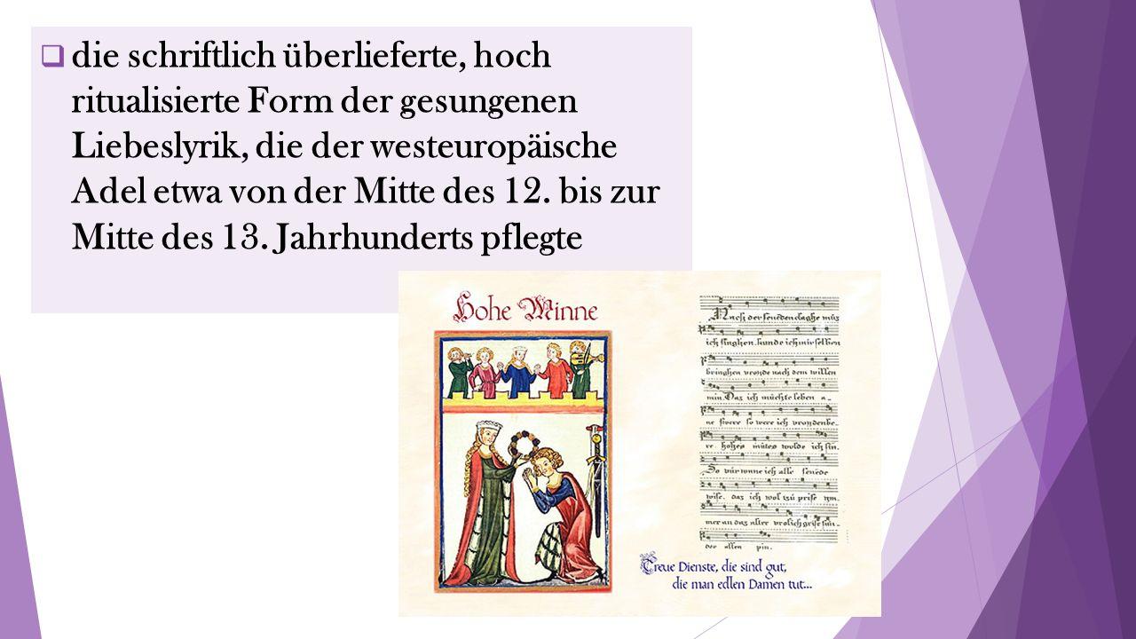  die schriftlich überlieferte, hoch ritualisierte Form der gesungenen Liebeslyrik, die der westeuropäische Adel etwa von der Mitte des 12.