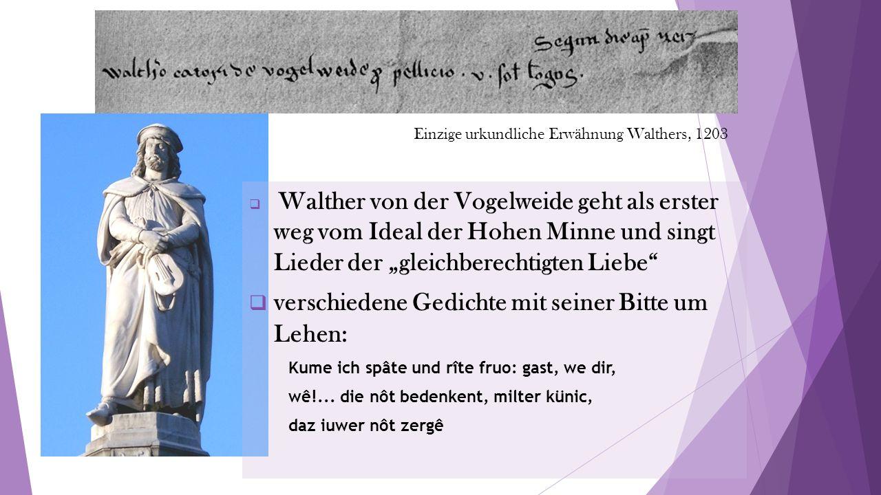 """Einzige urkundliche Erwähnung Walthers, 1203  Walther von der Vogelweide geht als erster weg vom Ideal der Hohen Minne und singt Lieder der """"gleichberechtigten Liebe  verschiedene Gedichte mit seiner Bitte um Lehen: Kume ich spâte und rîte fruo: gast, we dir, wê!..."""