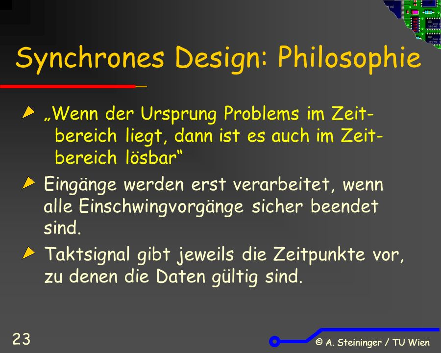 """© A. Steininger / TU Wien 23 Synchrones Design: Philosophie """"Wenn der Ursprung Problems im Zeit- bereich liegt, dann ist es auch im Zeit- bereich lösb"""