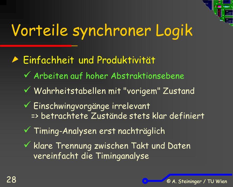 © A. Steininger / TU Wien 28 Vorteile synchroner Logik Einfachheit und Produktivität Arbeiten auf hoher Abstraktionsebene Wahrheitstabellen mit