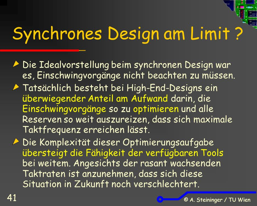 © A. Steininger / TU Wien 41 Synchrones Design am Limit .