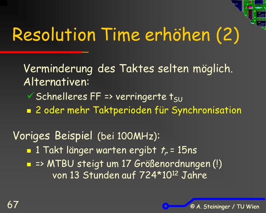 © A. Steininger / TU Wien 67 Resolution Time erhöhen (2) Verminderung des Taktes selten möglich.