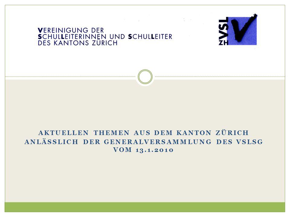 AKTUELLEN THEMEN AUS DEM KANTON ZÜRICH ANLÄSSLICH DER GENERALVERSAMMLUNG DES VSLSG VOM 13.1.2010