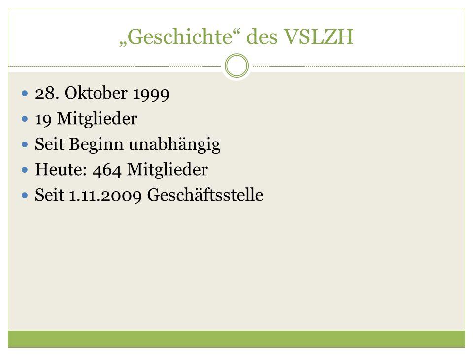 """""""Geschichte"""" des VSLZH 28. Oktober 1999 19 Mitglieder Seit Beginn unabhängig Heute: 464 Mitglieder Seit 1.11.2009 Geschäftsstelle"""