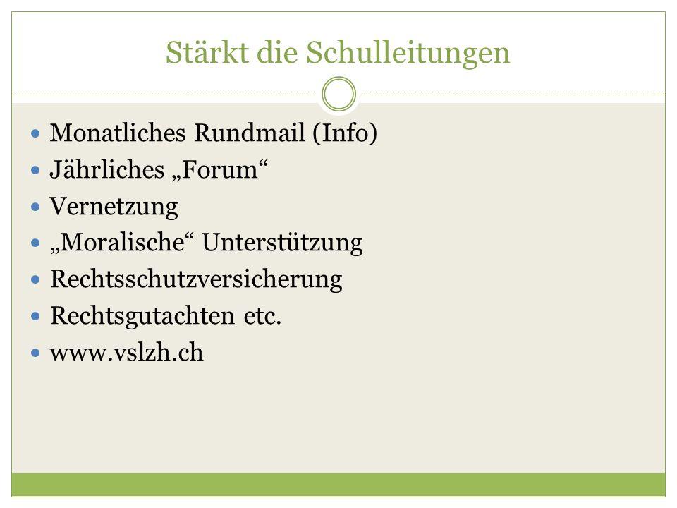 """Stärkt die Schulleitungen Monatliches Rundmail (Info) Jährliches """"Forum Vernetzung """"Moralische Unterstützung Rechtsschutzversicherung Rechtsgutachten etc."""
