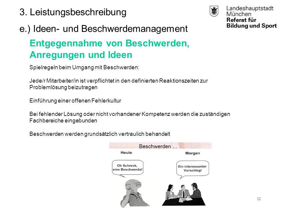 RBS_GL 2.11 (BK)25.01.12 12 3. Leistungsbeschreibung e.) Ideen- und Beschwerdemanagement Spielregeln beim Umgang mit Beschwerden: Jede/r Mitarbeiter/i