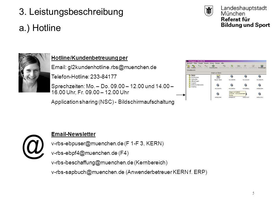RBS_GL 2.11 (BK)25.01.12 5 3. Leistungsbeschreibung a.) Hotline Hotline/Kundenbetreuung per Email: gl2kundenhotline.rbs@muenchen.de Telefon-Hotline: 2