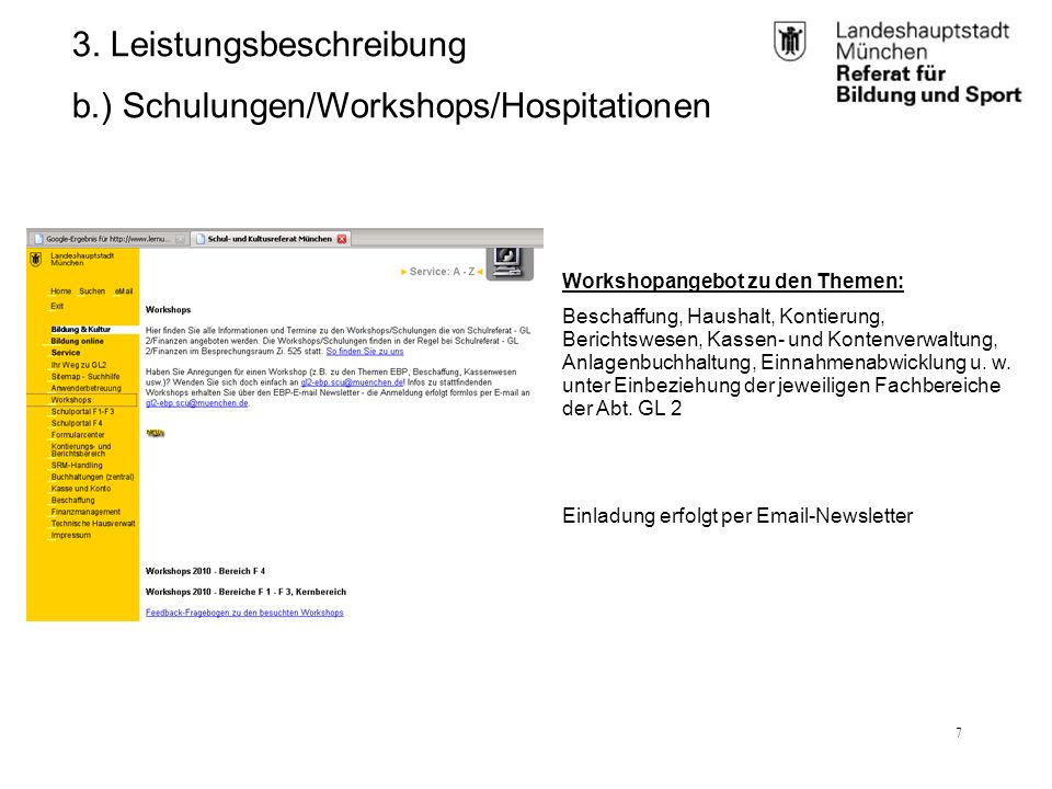RBS_GL 2.11 (BK)25.01.12 7 3. Leistungsbeschreibung b.) Schulungen/Workshops/Hospitationen Workshopangebot zu den Themen: Beschaffung, Haushalt, Konti