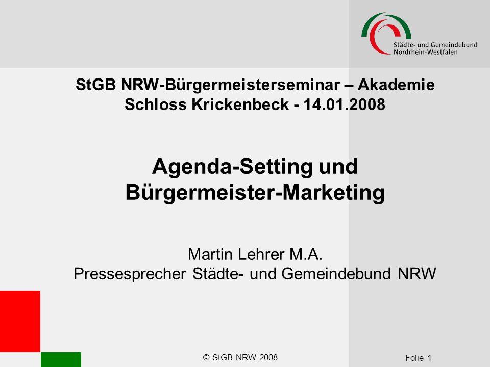 © StGB NRW 2008 Folie 1 StGB NRW-Bürgermeisterseminar – Akademie Schloss Krickenbeck - 14.01.2008 Agenda-Setting und Bürgermeister-Marketing Martin Lehrer M.A.