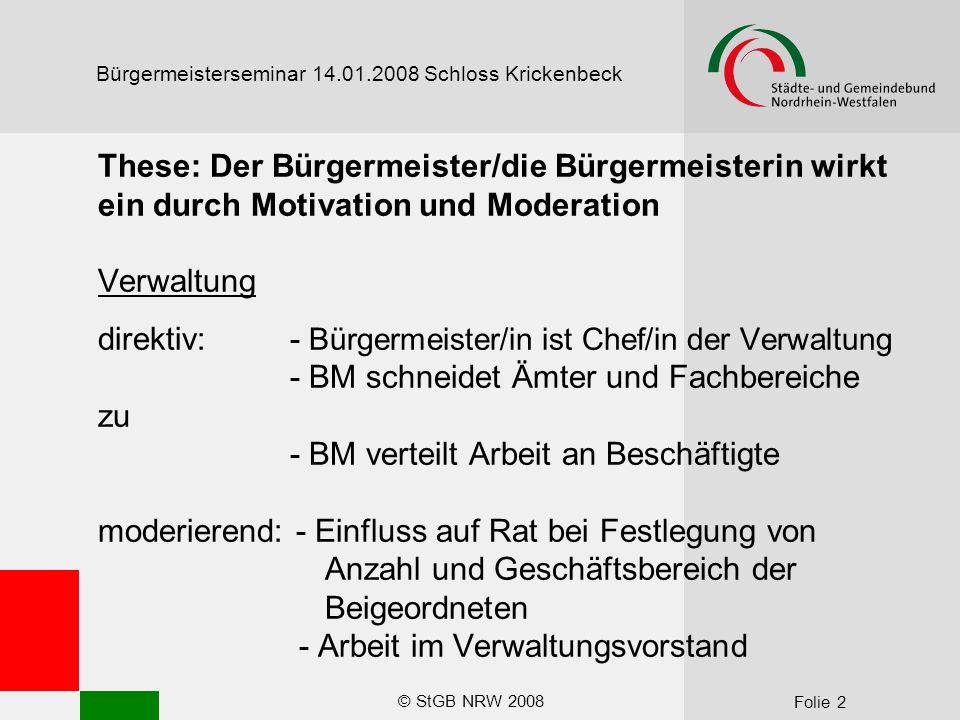 © StGB NRW 2008 Folie 13 Bürgermeisterseminar 14.01.2008 Schloss Krickenbeck Drei Typen des/der Aktiven -Macher/in (kündigt an, dass etwas kommt, bevor Mehrheiten/Geldgeber etc.