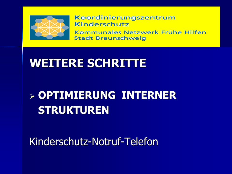 WEITERE SCHRITTE  OPTIMIERUNG INTERNER STRUKTURENKinderschutz-Notruf-Telefon