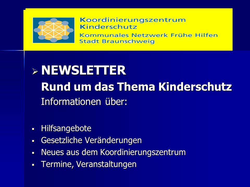  NEWSLETTER Rund um das Thema Kinderschutz Informationen über:  Hilfsangebote  Gesetzliche Veränderungen  Neues aus dem Koordinierungszentrum  Termine, Veranstaltungen
