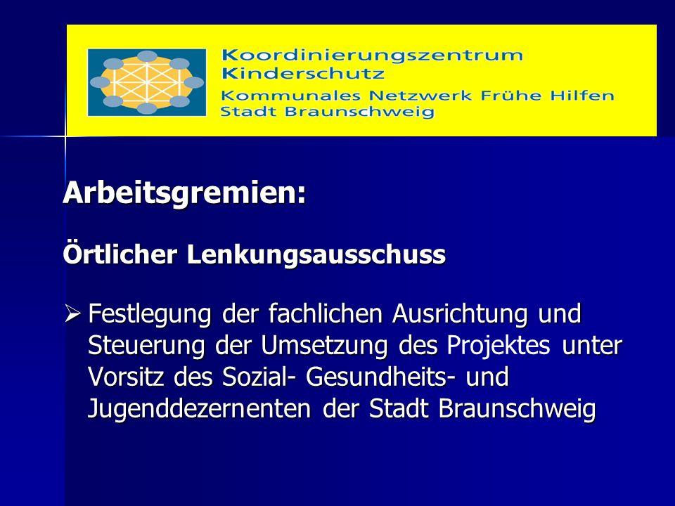 Arbeitsgremien: Örtlicher Lenkungsausschuss  Festlegung der fachlichen Ausrichtung und Steuerung der Umsetzung des unter Vorsitz des Sozial- Gesundhe