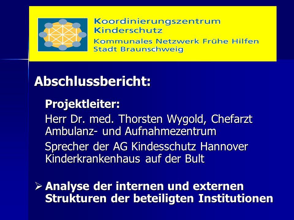 Abschlussbericht: Projektleiter: Projektleiter: Herr Dr. med. Thorsten Wygold, Chefarzt Ambulanz- und Aufnahmezentrum Herr Dr. med. Thorsten Wygold, C