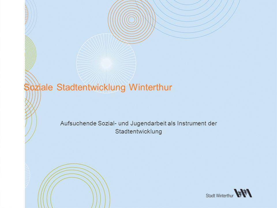 Departement Soziales Soziale Dienste Soziale Stadtentwicklung Winterthur Aufsuchende Sozial- und Jugendarbeit als Instrument der Stadtentwicklung