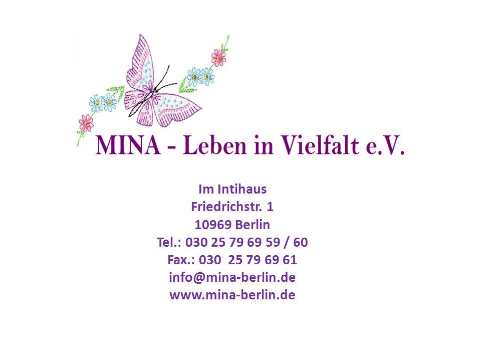 Im Intihaus Friedrichstr. 1 10969 Berlin Tel.: 030 25 79 69 59 / 60 Fax.: 030 25 79 69 61 info@mina-berlin.de www.mina-berlin.de