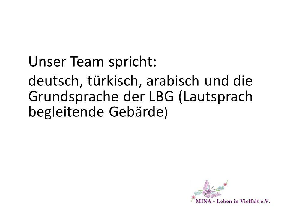 Unser Team spricht: deutsch, türkisch, arabisch und die Grundsprache der LBG (Lautsprach begleitende Gebärde )