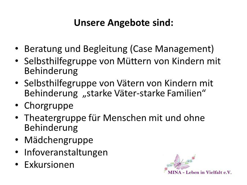 Unsere Angebote sind: Beratung und Begleitung (Case Management) Selbsthilfegruppe von Müttern von Kindern mit Behinderung Selbsthilfegruppe von Vätern