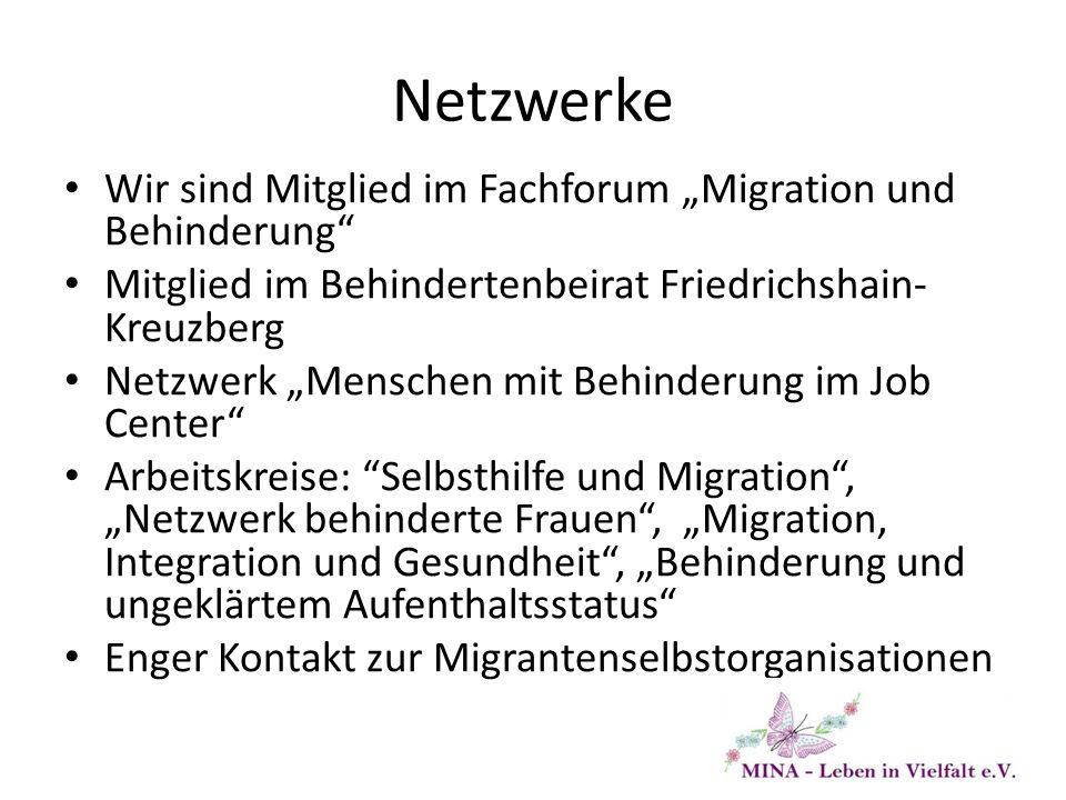"""Netzwerke Wir sind Mitglied im Fachforum """"Migration und Behinderung"""" Mitglied im Behindertenbeirat Friedrichshain- Kreuzberg Netzwerk """"Menschen mit Be"""