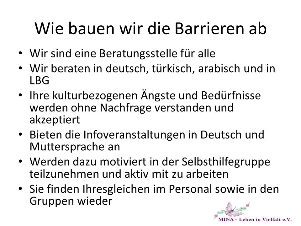 Wie bauen wir die Barrieren ab Wir sind eine Beratungsstelle für alle Wir beraten in deutsch, türkisch, arabisch und in LBG Ihre kulturbezogenen Ängst