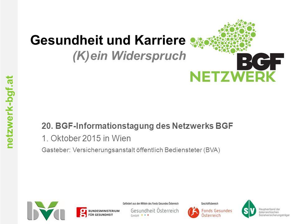 netzwerk-bgf.at Gesundheit und Karriere (K)ein Widerspruch 20. BGF-Informationstagung des Netzwerks BGF 1. Oktober 2015 in Wien Gasteber: Versicherung