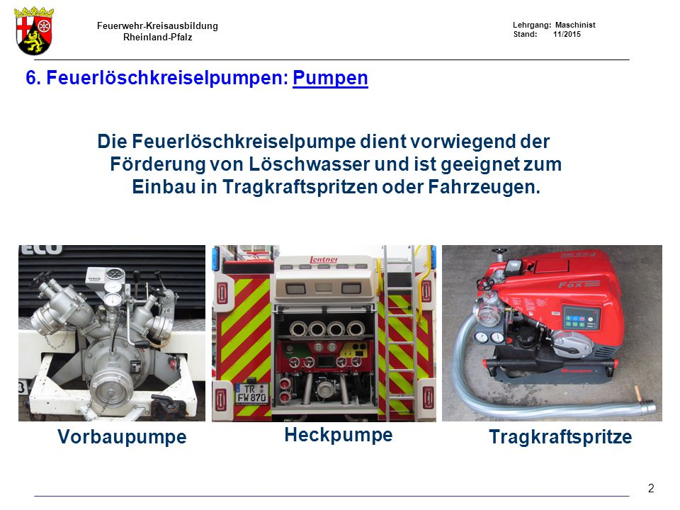 Feuerwehr-Kreisausbildung Rheinland-Pfalz Lehrgang: Maschinist Stand: 11/2015 6.3 Feuerlöschkreiselpumpen: Entlüftungseinrichtungen Entlüftungseinrichtungen: Handkolben - Entlüftungspumpen Flüssigkeitsring - Entlüftungspumpen Auspuff - Ejektor (Gasstrahler) Kolben - Entlüftungspumpen Trockenring - Entlüftungspumpen Membran - Entlüftungspumpen 13
