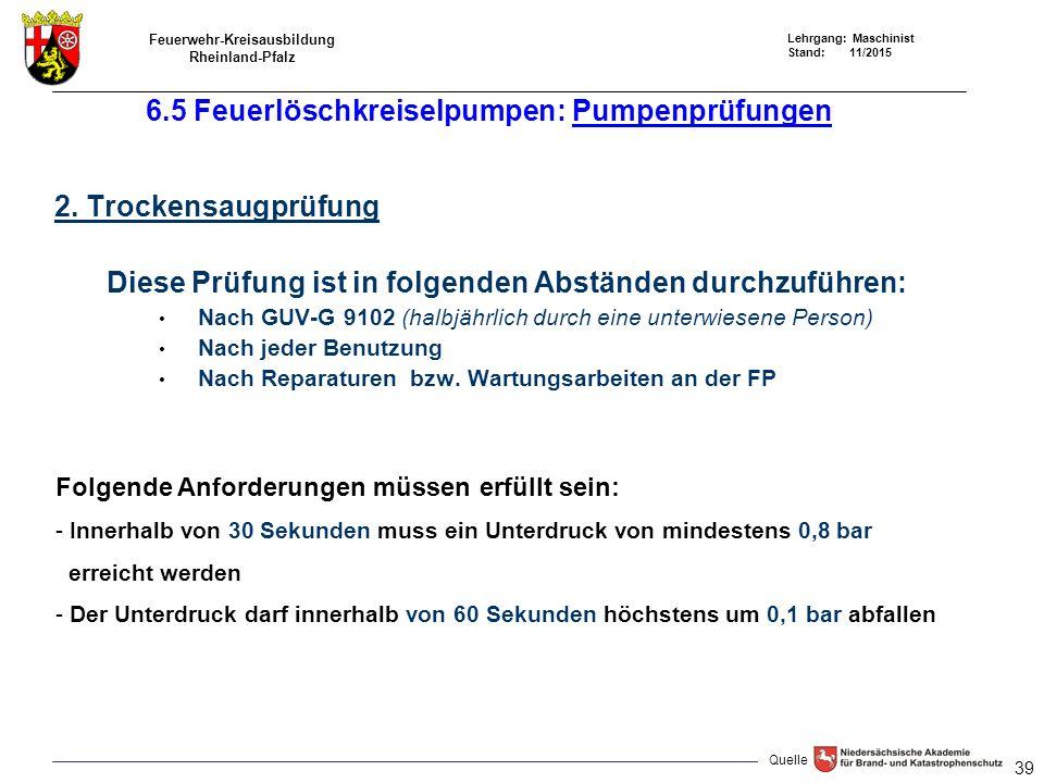 Feuerwehr-Kreisausbildung Rheinland-Pfalz Lehrgang: Maschinist Stand: 11/2015 6.5 Feuerlöschkreiselpumpen: Pumpenprüfungen 2. Trockensaugprüfung Diese