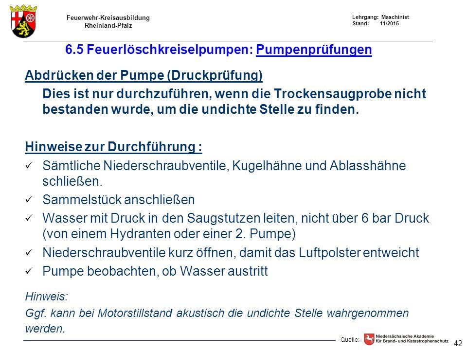 Feuerwehr-Kreisausbildung Rheinland-Pfalz Lehrgang: Maschinist Stand: 11/2015 Abdrücken der Pumpe (Druckprüfung) Dies ist nur durchzuführen, wenn die