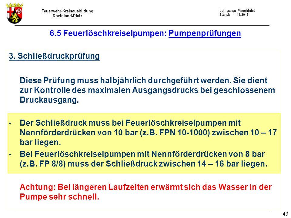 Feuerwehr-Kreisausbildung Rheinland-Pfalz Lehrgang: Maschinist Stand: 11/2015 6.5 Feuerlöschkreiselpumpen: Pumpenprüfungen 3. Schließdruckprüfung Dies