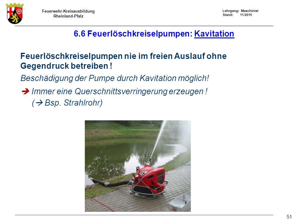 Feuerwehr-Kreisausbildung Rheinland-Pfalz Lehrgang: Maschinist Stand: 11/2015 Feuerlöschkreiselpumpen nie im freien Auslauf ohne Gegendruck betreiben