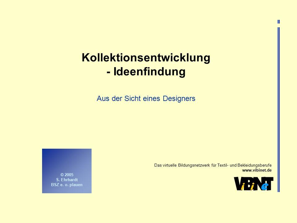 Das virtuelle Bildungsnetzwerk für Textil- und Bekleidungsberufe www.vibinet.de © 2005 S. Ehrhardt BSZ e. o. plauen Kollektionsentwicklung - Ideenfind