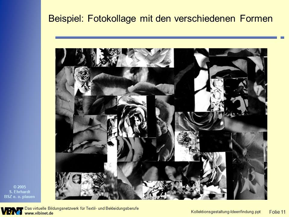 Folie 11 Das virtuelle Bildungsnetzwerk für Textil- und Bekleidungsberufe www.vibinet.de © 2005 S. Ehrhardt BSZ e. o. plauen Kollektionsgestaltung-Ide