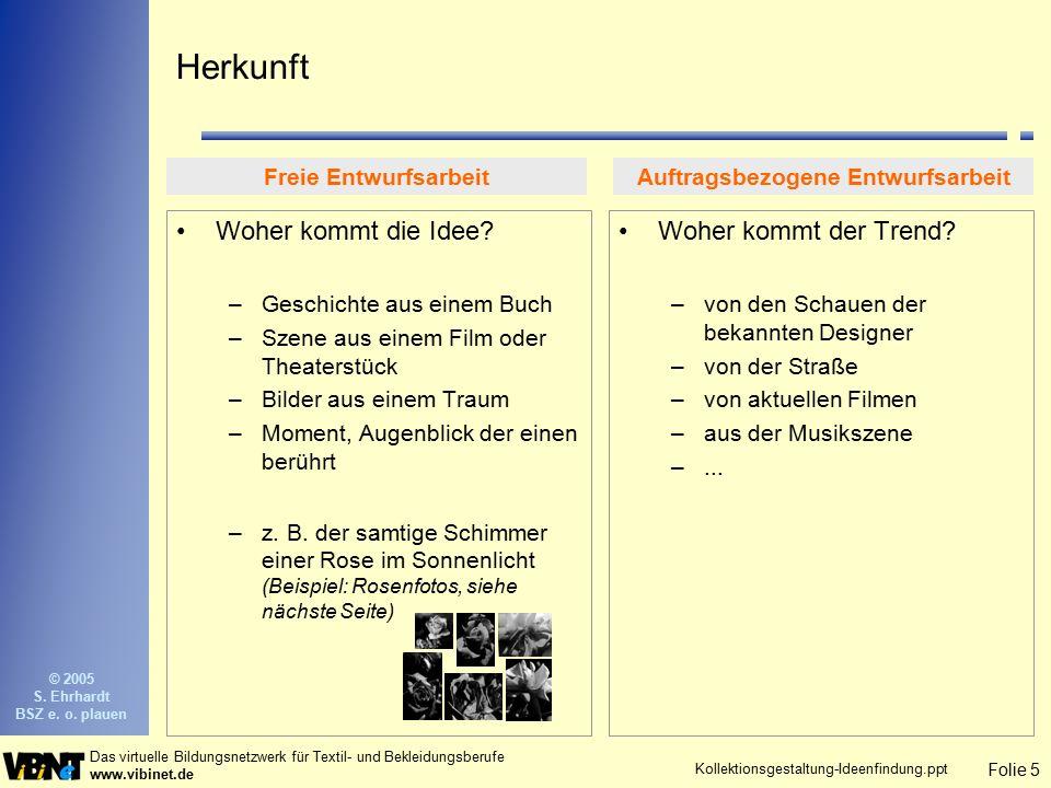 Folie 5 Das virtuelle Bildungsnetzwerk für Textil- und Bekleidungsberufe www.vibinet.de © 2005 S. Ehrhardt BSZ e. o. plauen Kollektionsgestaltung-Idee