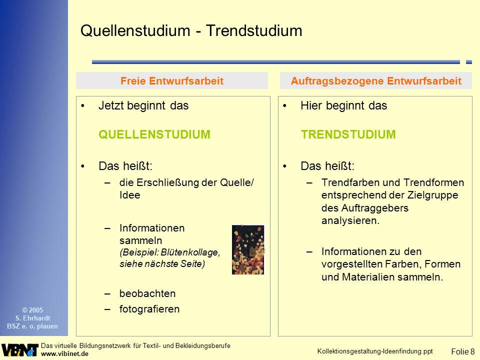 Folie 9 Das virtuelle Bildungsnetzwerk für Textil- und Bekleidungsberufe www.vibinet.de © 2005 S.