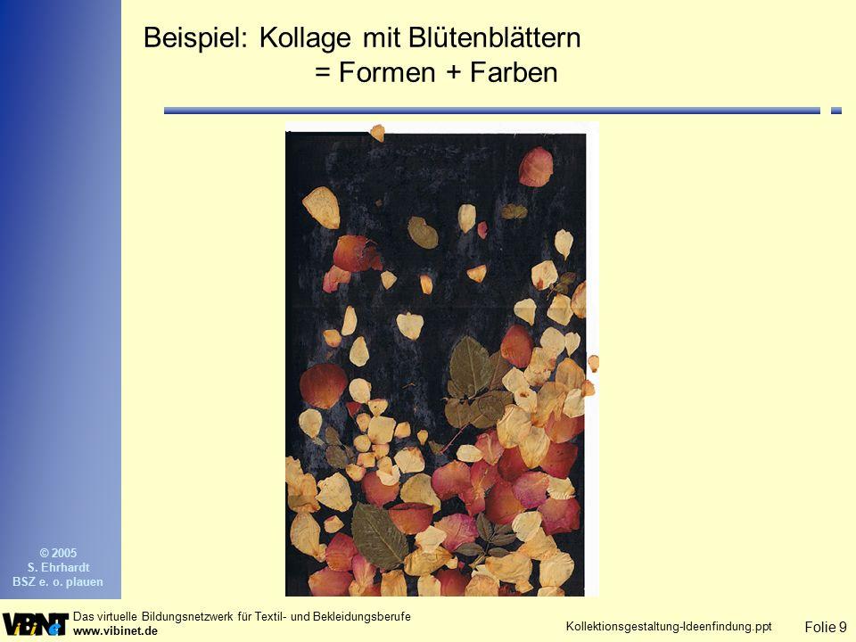Folie 9 Das virtuelle Bildungsnetzwerk für Textil- und Bekleidungsberufe www.vibinet.de © 2005 S. Ehrhardt BSZ e. o. plauen Kollektionsgestaltung-Idee