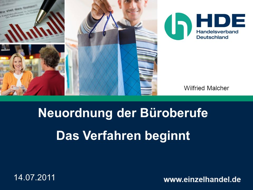 Neuordnung der Büroberufe Das Verfahren beginnt www.einzelhandel.de 14.07.2011 Wilfried Malcher