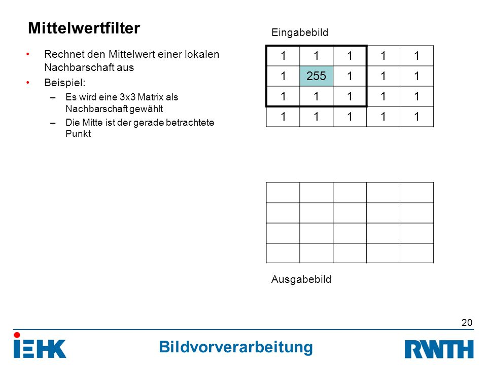 Bildvorverarbeitung Rechnet den Mittelwert einer lokalen Nachbarschaft aus Beispiel: –Es wird eine 3x3 Matrix als Nachbarschaft gewählt –Die Mitte ist der gerade betrachtete Punkt 20 Mittelwertfilter 11111 1255111 11111 11111 Eingabebild Ausgabebild
