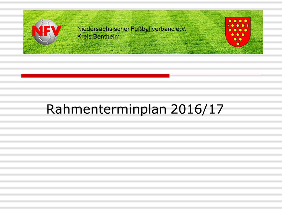 Rahmenterminplan 2016/17 Niedersächsischer Fußballverband e.V. Kreis Bentheim