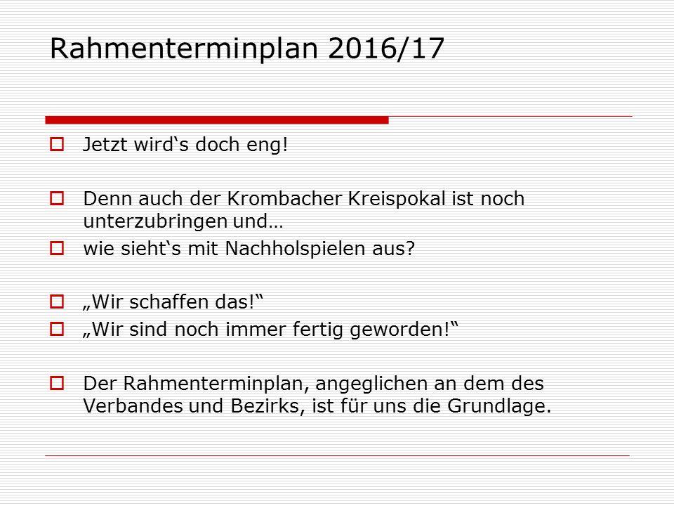 Rahmenterminplan 2016/17  Jetzt wird's doch eng.