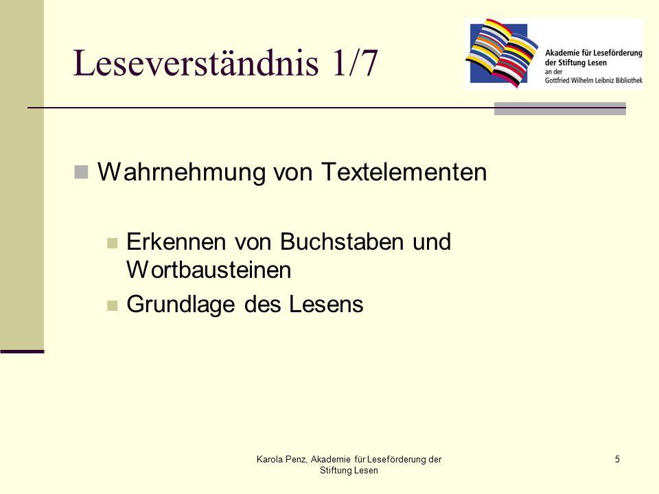 Karola Penz, Akademie für Leseförderung der Stiftung Lesen 5 Leseverständnis 1/7 Wahrnehmung von Textelementen Erkennen von Buchstaben und Wortbausteinen Grundlage des Lesens