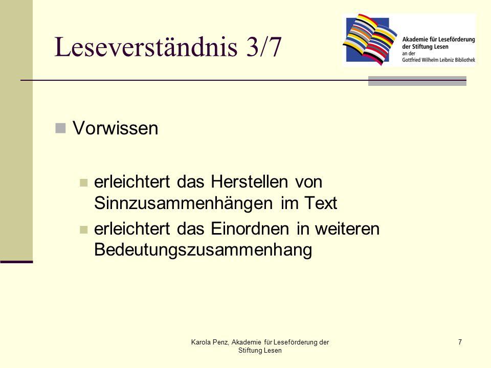 Karola Penz, Akademie für Leseförderung der Stiftung Lesen 7 Leseverständnis 3/7 Vorwissen erleichtert das Herstellen von Sinnzusammenhängen im Text erleichtert das Einordnen in weiteren Bedeutungszusammenhang