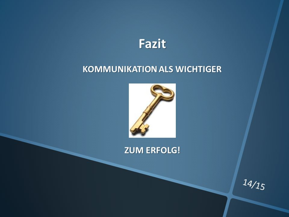 14/15 Fazit KOMMUNIKATION ALS WICHTIGER ZUM ERFOLG!