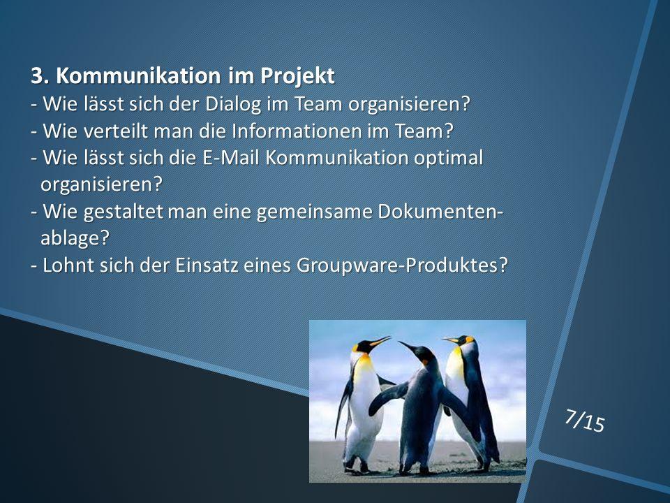 7/15 3. Kommunikation im Projekt - Wie lässt sich der Dialog im Team organisieren.