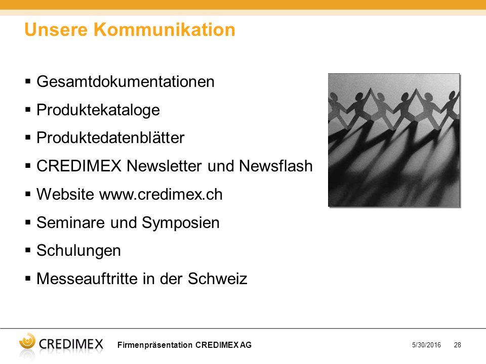 5/30/201628  Gesamtdokumentationen  Produktekataloge  Produktedatenblätter  CREDIMEX Newsletter und Newsflash  Website www.credimex.ch  Seminare und Symposien  Schulungen  Messeauftritte in der Schweiz Unsere Kommunikation Firmenpräsentation CREDIMEX AG