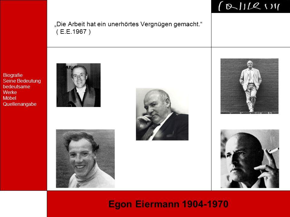 """Biografie Seine Bedeutung bedeutsame Werke Möbel Quellenangabe Egon Eiermann 1904-1970 """"Die Arbeit hat ein unerhörtes Vergnügen gemacht."""" ( E.E.1967 )"""