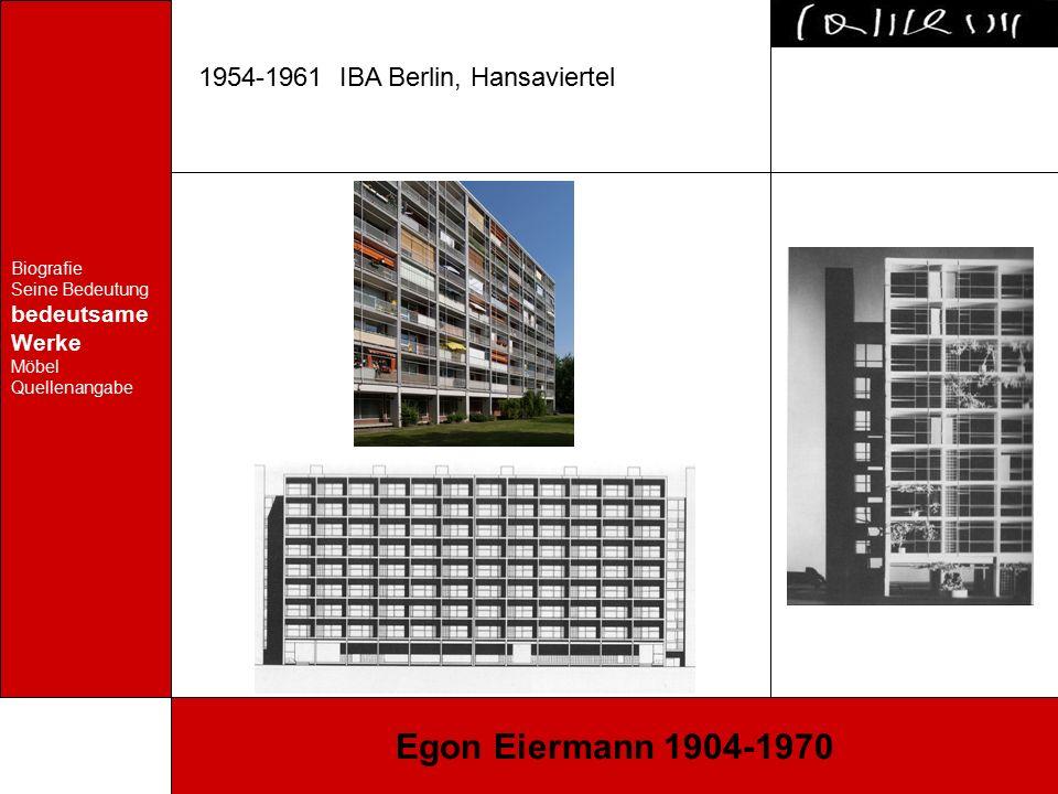 Biografie Seine Bedeutung bedeutsame Werke Möbel Quellenangabe Egon Eiermann 1904-1970 1954-1961 IBA Berlin, Hansaviertel